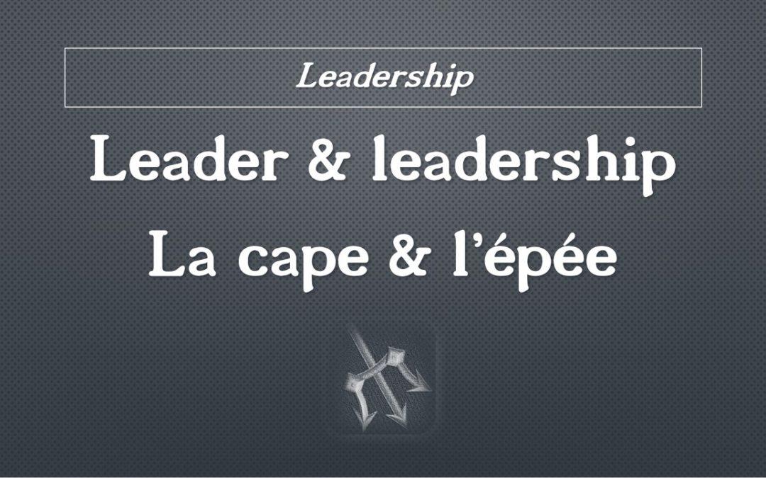 Leader & leadership: la cape et l'épée