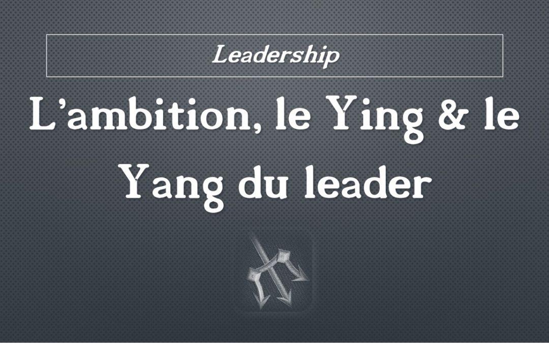 L'ambition : le Ying et le Yang de tout leader