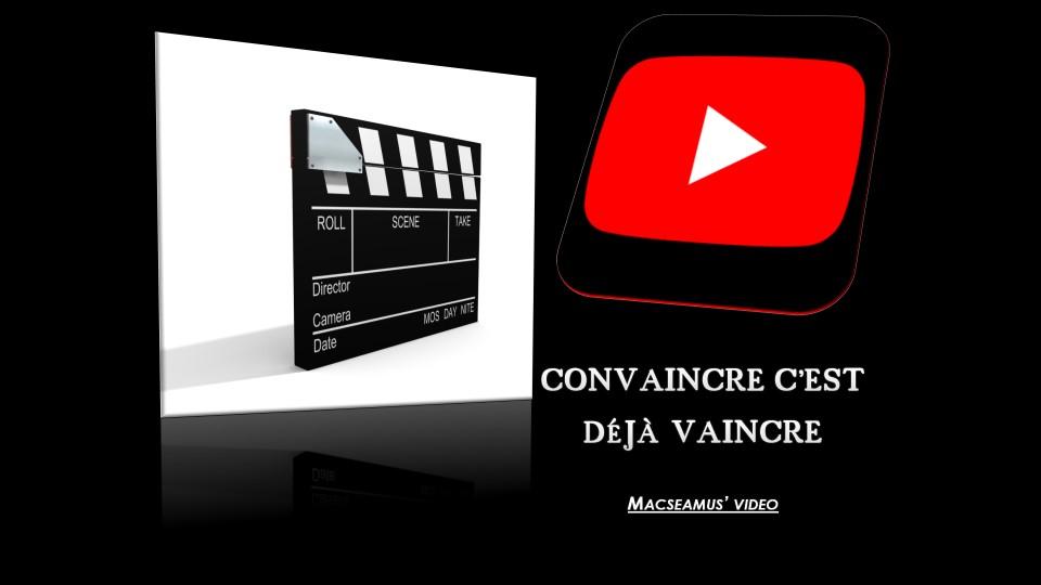 video – convaincre c'est déjà vaincre – Youtube